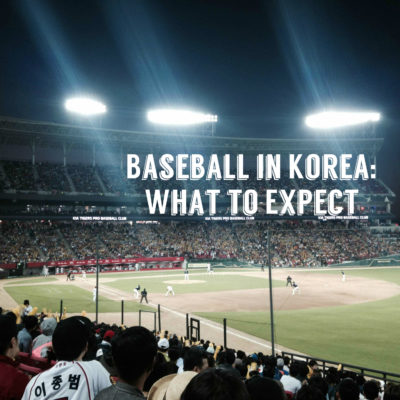 Baseball in Korea: What to Expect