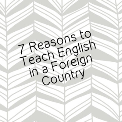 7 Reasons to Teach English in a Foreign Country
