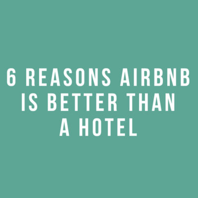 6 Reasons Airbnb is Better Than a Hotel
