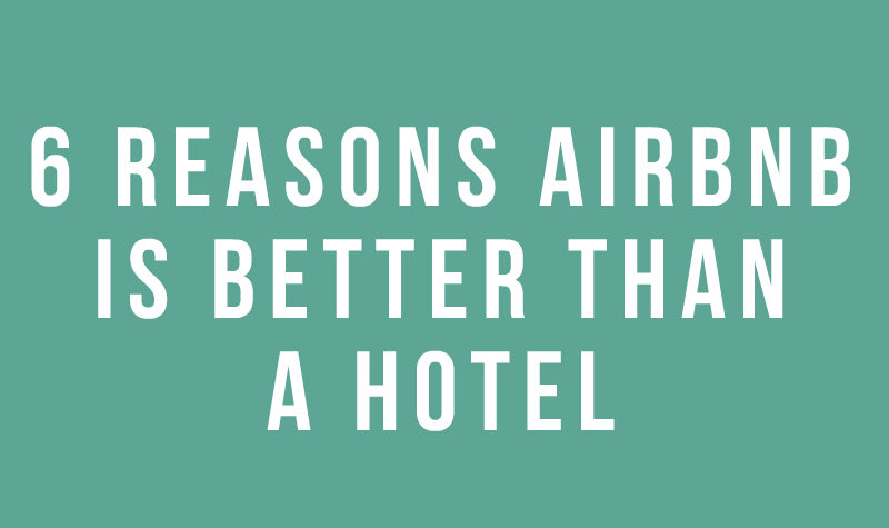 Airbnb is better than a hotel
