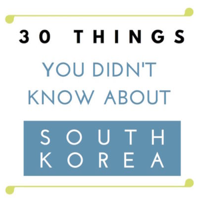 30 Things You Didn't Know About South Korea