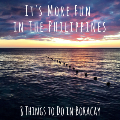 It's More Fun in the Philippines: 8 Things to Do in Boracay