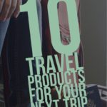10 Travel Products for Your Next Trip #travel #traveltips #vacation
