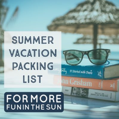 Summer Vacation Packing List: Fun in the Sun