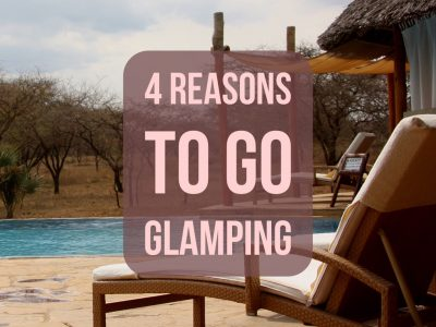 4 Reasons You Should Go Glamping