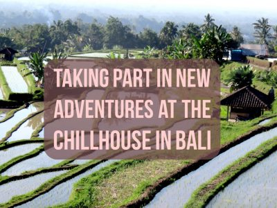 Taking Part in New Adventures at The Chillhouse in Bali