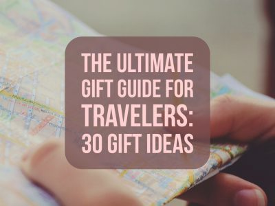 The Ultimate Gift Guide for Travelers: 30 Gift Ideas