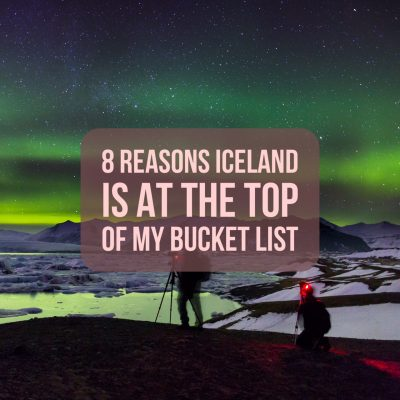 8 reasons iceland is at the top of my bucket list
