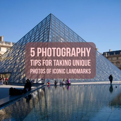 5 Photography Tips for Taking Unique Photos of Iconic Landmarks