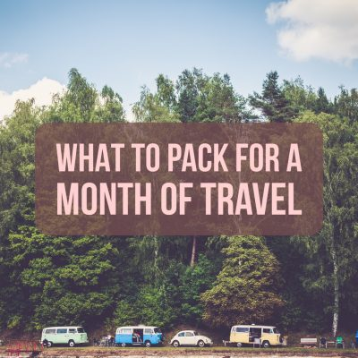 What to Pack for a Month of Travel
