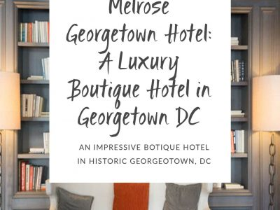 Melrose Georgetown Hotel: A Luxury Boutique Hotel in Georgetown DC