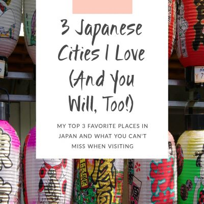 3 Japanese Cities I Love (And You Will, Too!)