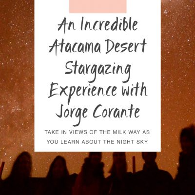 An Incredible Atacama Desert Stargazing Experience with Jorge Corante