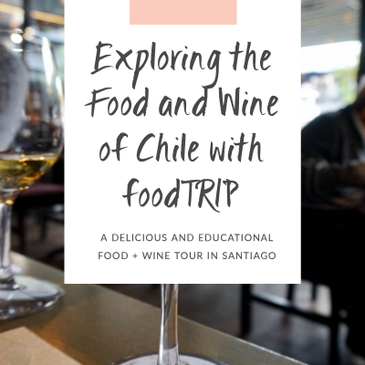 Exploring the Food and Wine of Chile with foodTRIP